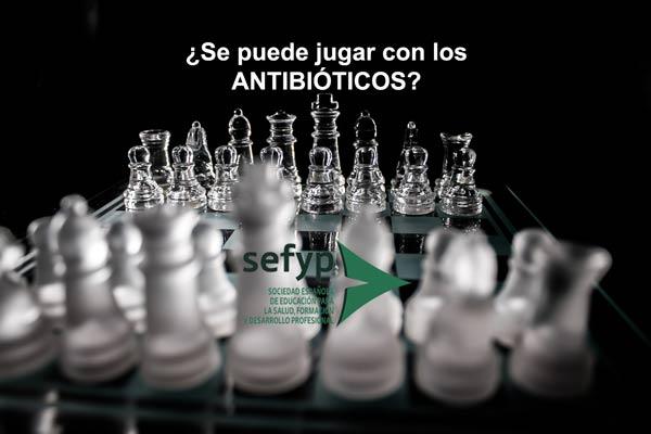 antibióticos. ¿se puede jugar con ellos?
